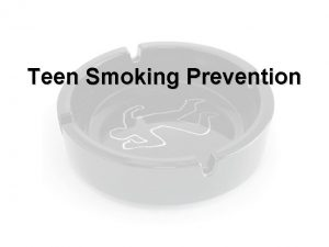 Teen Smoking Prevention Teen Smoking Prevention Tobacco use