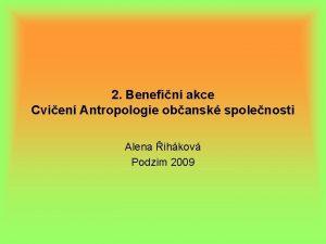 2 Benefin akce Cvien Antropologie obansk spolenosti Alena