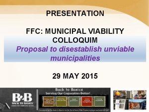 PRESENTATION FFC MUNICIPAL VIABILITY COLLOQUIM Proposal to disestablish