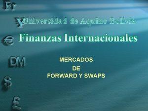 MERCADOS DE FORWARD Y SWAPS SWAPS Un swaps