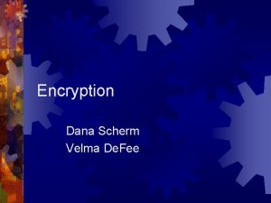 Encryption Dana Scherm Velma De Fee Encryption and