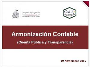 Armonizacin Contable Cuenta Pblica y Transparencia 19 Noviembre