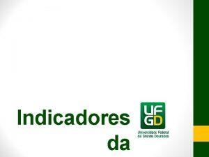 Indicadores da Indicadores da UFGD PROPP Evoluo de