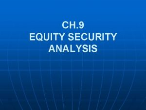 CH 9 EQUITY SECURITY ANALYSIS Equity Security Analysis