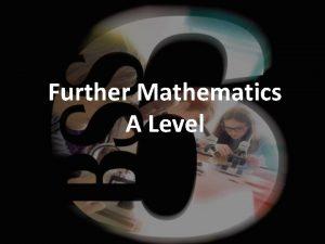 Further Mathematics A Level Why choose Further Maths