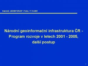 Semin NEMOFORUM Praha 17 10 2001 Nrodn geoinforman