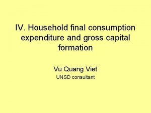 IV Household final consumption expenditure and gross capital