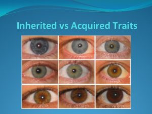 Inherited vs Acquired Traits At the end of