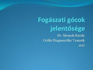 Fogszati gcok jelentsge Dr Mensch Kroly Orlis Diagnosztika