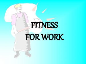FITNESS FOR WORK Is Fitness For Work The