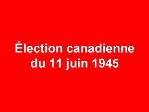 lection canadienne du 11 juin 1945 11 JUIN