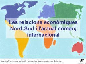 Les relacions econmiques NordSud i lactual comer internacional