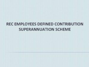 REC EMPLOYEES DEFINED CONTRIBUTION SUPERANNUATION SCHEME DPE GUIDELINES