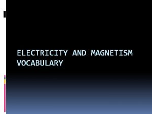 ELECTRICITY AND MAGNETISM VOCABULARY Static electricity The buildup