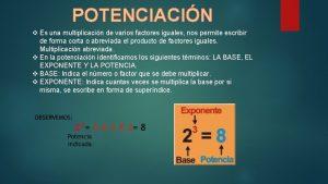 POTENCIACIN v Es una multiplicacin de varios factores