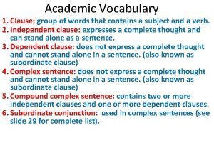Academic Vocabulary 1 Clause group of words that