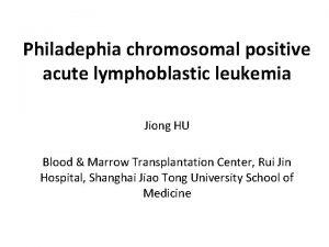 Philadephia chromosomal positive acute lymphoblastic leukemia Jiong HU