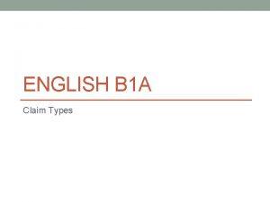 ENGLISH B 1 A Claim Types Claim Types