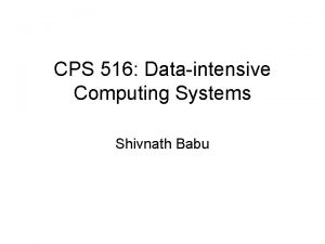 CPS 516 Dataintensive Computing Systems Shivnath Babu Grading