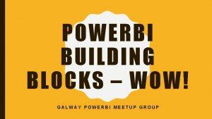 POWERBI BUILDING BLOCKS WOW GALWAY POWERBI MEETUP GROUP