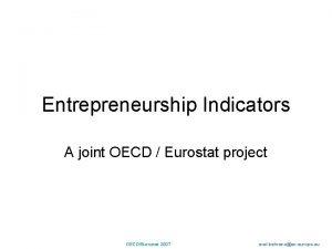 Entrepreneurship Indicators A joint OECD Eurostat project OECDEurostat