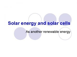 Solar energy and solar cells As another renewable