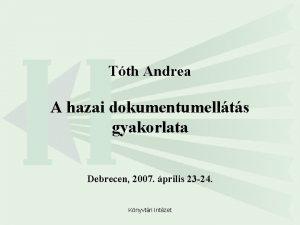 Tth Andrea A hazai dokumentumellts gyakorlata Debrecen 2007