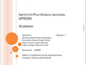 INSTITUTO POLITCNICO NACIONAL UPIICSA Nombres Gobierno GOBIERNO Equipo