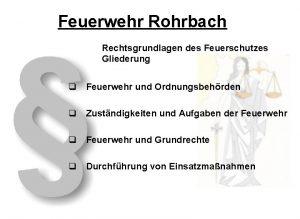 Feuerwehr Rohrbach Rechtsgrundlagen des Feuerschutzes Gliederung q Feuerwehr