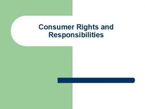 Consumer Rights and Responsibilities l Weve gotten to