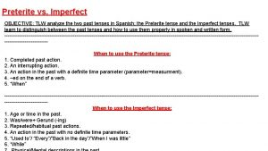 Preterite vs Imperfect OBJECTIVE TLW analyze the two