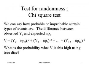 Test for randomness Chi square test We can