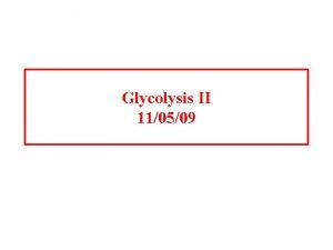 Glycolysis II 110509 Front half of glycolysis Aldolase