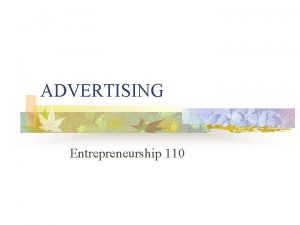 ADVERTISING Entrepreneurship 110 What is it n Advertising