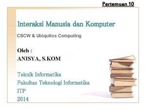 Pertemuan 10 Interaksi Manusia dan Komputer CSCW Ubiquitos