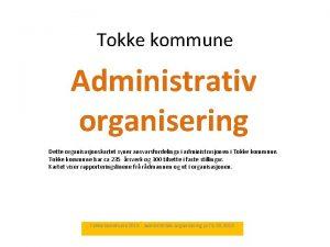 Tokke kommune Administrativ organisering Dette organisasjonskartet syner ansvarsfordelinga