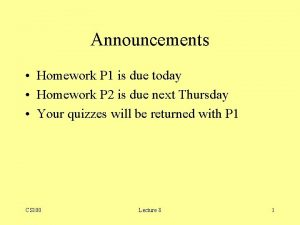 Announcements Homework P 1 is due today Homework
