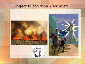 Chapter 13 Terrorism Terrorists 1 Chapter Summary Chapter