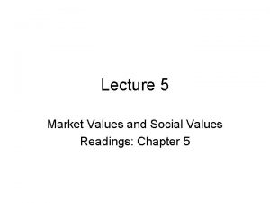 Lecture 5 Market Values and Social Values Readings