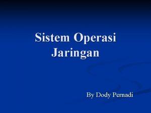 Sistem Operasi Jaringan By Dody Pernadi Sistem Operasi