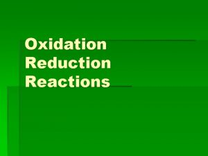 Oxidation Reduction Reactions Redox Reactions Oxidation is the