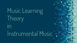 Music Learning Theory in Instrumental Music HELLO Dr