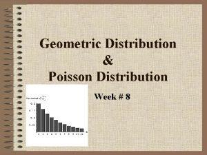 Geometric Distribution Poisson Distribution Week 8 Geometric Distribution