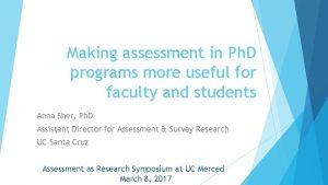 Making assessment in Ph D programs more useful