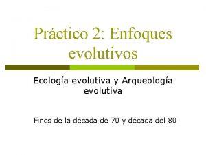 Prctico 2 Enfoques evolutivos Ecologa evolutiva y Arqueologa