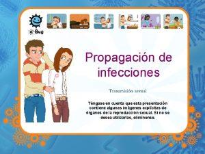 Propagacin de infecciones Transmisin sexual Tngase en cuenta
