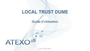 LOCAL TRUST DUME Guide dutilisation Atexo Tous droits