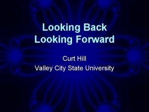 Looking Back Looking Forward Curt Hill Valley City