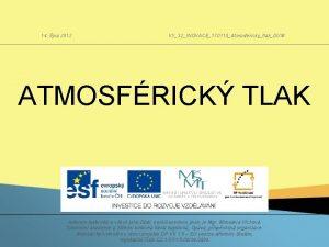 14 jna 2012 VY32INOVACE170118AtmosferickytlakDUM ATMOSFRICK TLAK Autorem materilu