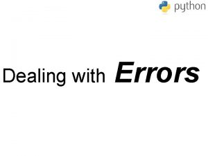 Dealing with Errors Syntax Errors Runtime Errors Error